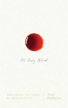 It's Only Blood: Shattering the Taboo of Menstruation
