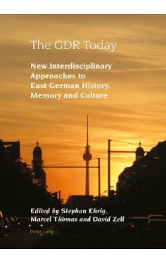 The GDR Today: New Interdisciplinary Approaches to East German History, Memory and Culture