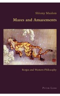 Mazes and Amazements: Borges and Western Philosophy