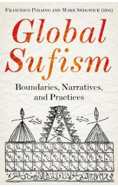 Global Sufism: Boundaries, Structures and Politics