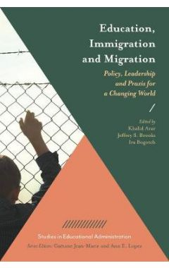 Education, Immigration and Migration: Policy, Leadership and Praxis for a Changing World