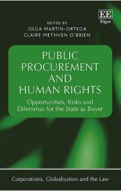 Public Procurement and Human Rights: Opportunities, Risks and Dilemmas for the State as Buyer