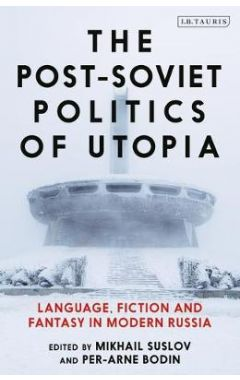 The post-Soviet politics of Utopia
