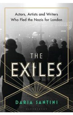 Exilesactors, Artists and Writers Who Fled the Nazis for London