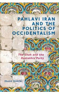 Pahlavi Iran and the Politics of Occidentalism: The Shah and the Rastakhiz Party