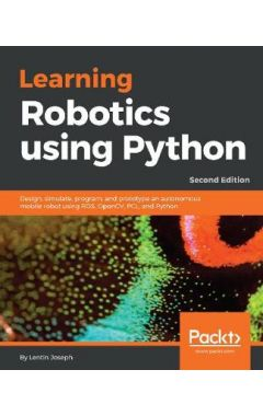 Learning Robotics using Python: Design, simulate, program, and prototype an autonomous mobile robot