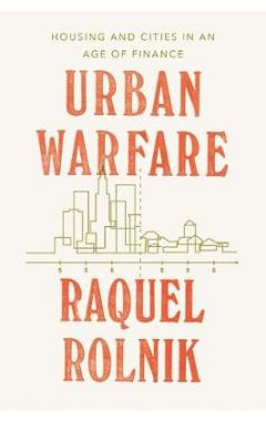 Urban Warfare: Housing under the Empire of Finance