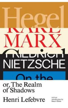 Hegel, Marx, Nietzsche: Or the Realm of Shadows