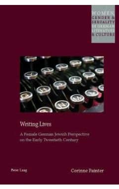 Writing Lives: A Female German Jewish Perspective on the Early Twentieth Century
