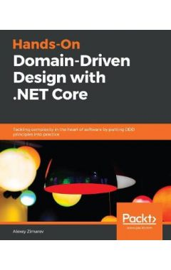 Hands-On Domain Driven Design with .NET: Tackling complexity in the heart of software by putting the