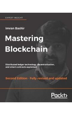 Mastering Blockchain: Distributed ledger technology, decentralization, and smart contracts explained