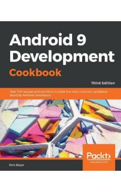 Android 9 Development Cookbook: Over 100 recipes and solutions to solve the most common problems fac