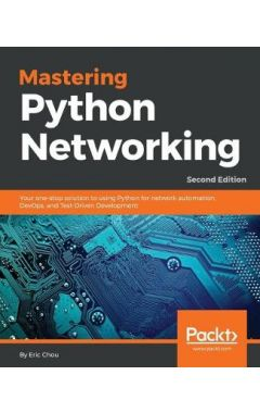 Mastering Python Networking: Your one-stop solution to using Python for network automation, DevOps,