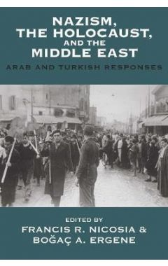 Nazism, the Holocaust, and the Middle East: Arab and Turkish Responses