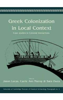 Greek Colonization in Local Contexts: Case Studies in Colonial Interactions