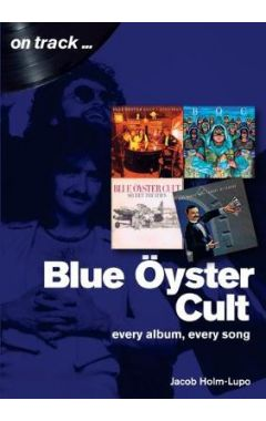 Blue Oyster Cult: Every Album, Every Song: On Track