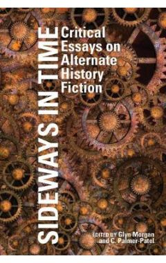 Sideways in Time: Critical Essays on Alternate History Fiction