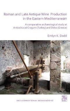 Roman and Late Antique Wine Production in the Eastern Mediterranean