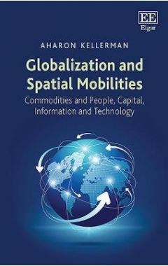 Globalization and Spatial Mobilities: Commodities and People, Capital, Information and Technology