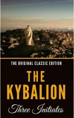 The Kybalion: A Study of the Hermetic Philosophy of Ancient Egypt and Greece - The Original Classic