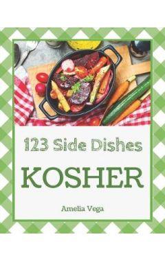 Kosher Side Dishes 123: Enjoy 123 Days with Amazing Kosher Side Dish Recipes in Your Own Kosher Side
