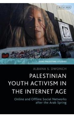 Palestinian Youth Activism in the Internet Age: Online and Offline Social Networks after the Arab Sp