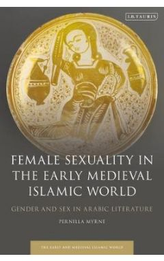 [pod] Female Sexuality in the Early Medieval Islamic World: Gender and Sex in Arabic Literature