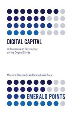 Digital Capital: A Bourdieusian Perspective on the Digital Divide
