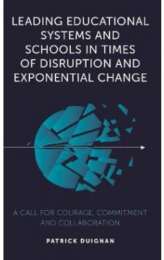 Leading Educational Systems and Schools in Times of Disruption and Exponential Change: A Call for Co