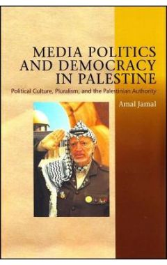 Media Politics and Democracy in Palestine: Political Culture, Pluralism, and the Palestinian Authori