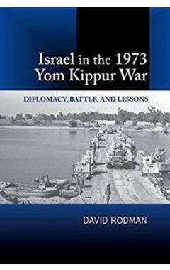 Israel in the 1973 Yom Kippur War: Diplomacy, Batt