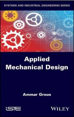 Applied Mechanical Design - Solved Case Studies and Projects