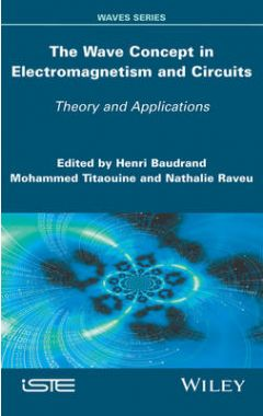 The Wave Concept in Electromagnetism and Circuits - Theory and Applications