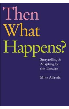 Then What Happens?: Storytelling and Adapting for the Theatre