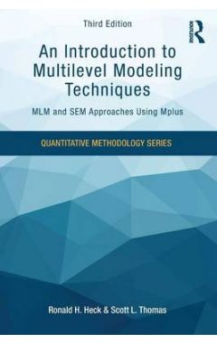 An Introduction to Multilevel Modeling Techniques: MLM and SEM Approaches Using Mplus, Third Edition