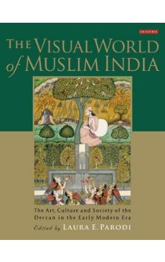 Visual World of Muslim Indiathe Art, Culture and Society of the Deccan in the Early Modern Era