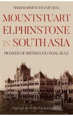 Mountstuart Elphinstone in South Asia: Pioneer of British Colonial Rule