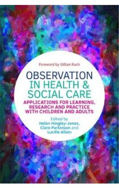Observation in Health and Social Care: Applications for Learning, Research and Practice with Childre