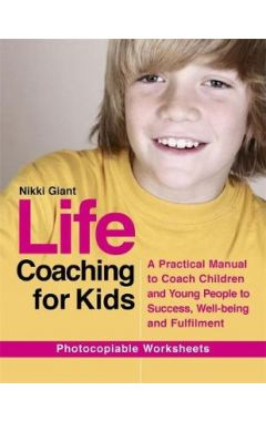 Life Coaching for Kids: A Practical Manual to Coach Children and Young People to Success, Well-Being