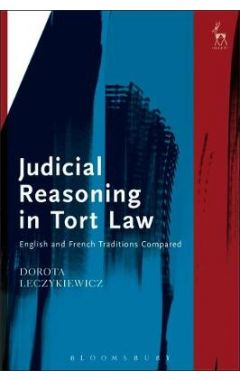 Judicial Reasoning in Tort Law: English and French Traditions Compared