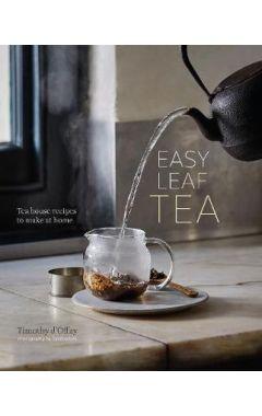 Easy Leaf Tea: Tea House Recipes to Make at Home