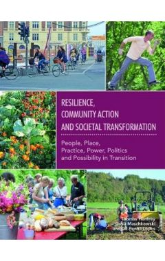 Resilience, Community Action & Societal Transformation: People, Place, Practice, Power, Politics & P