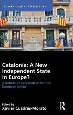 Catalonia: A New Independent State in Europe?: A Debate on Secession within the European Union