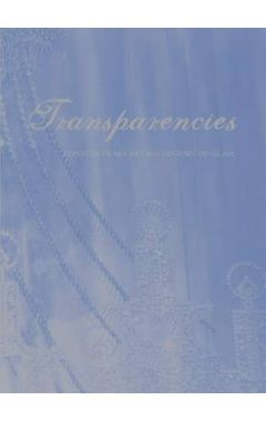 Transparencies - Contemporary Art and a History of Glass