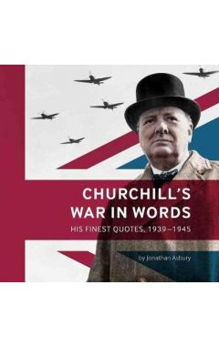 Churchill's War in Words: His Finest Quotes, 1939-1945