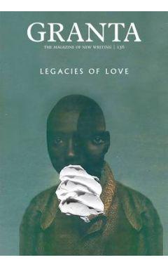 GRANTA 136 : LEGACIES OF LOVE