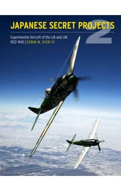 Japanese Secret Projects: Experimental Aircraft of the IJA and IJN 1922-1945 : Book 2