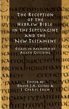 THE RECEPTION OF THE HEBREW BIBLE IN THE SEPTUAGINT AND THE NEW TESTAMENT