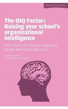 The OIQ Factor: Raising Your School's Organizational Intelligence: How Schools Can Become Cognitivel