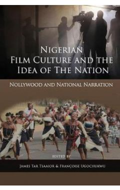 Nigerian Film Culture and the Idea of the Nation: Nollywood and National Narration